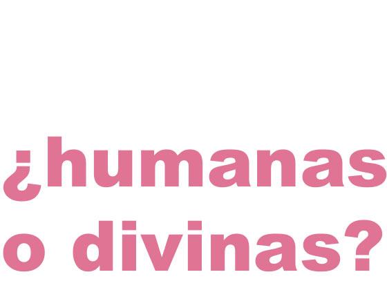 ¿HUMANAS O DIVINAS?