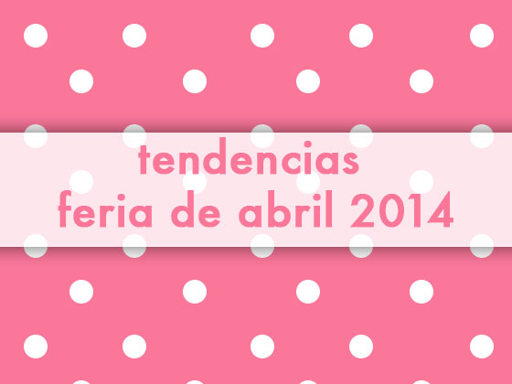 Tendencias Feria de Abril 2014