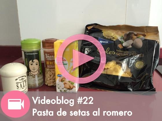 Videoblog #22: Pasta de Setas al Romero