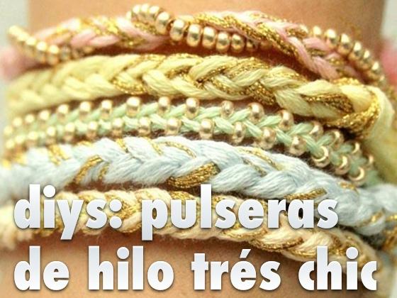 DIYS: Pulseras de hilo trés Chic
