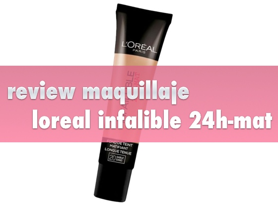 Review  Maquillaje Loreal Infalible 24h-mat