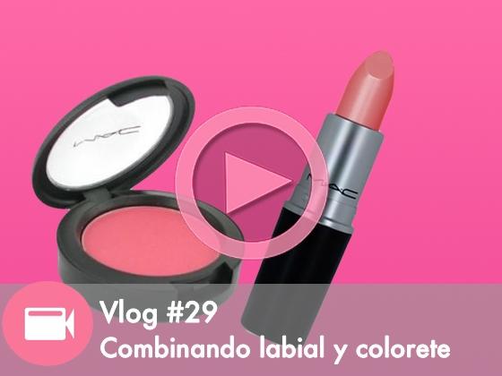 Vlog #29: Combinando el labial y el colorete